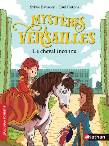 Mystères à Versailles - Le cheval inconnu - Roman historique - De 7 à 11 ans