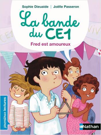 Bande du CE1, Fred est amoureux - Premières Lectures CP Niveau 3 - Dès 6 ans