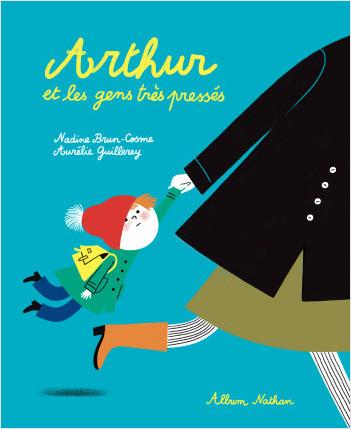 Arthur et les gens très pressés - Un livre qui sensibilise à respecter le rythme des enfants - Album dès 3 ans