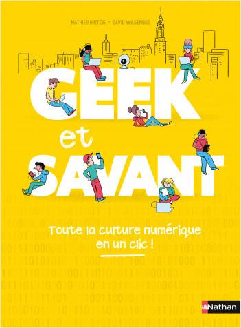 Geek et savant - La culture numérique en 1 clic !  - dès 9 ans