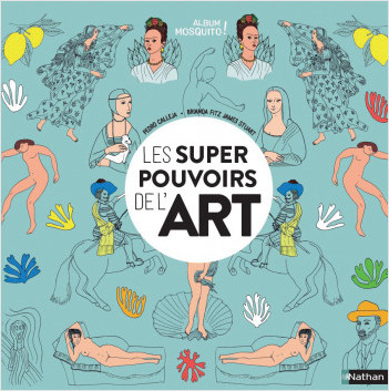 Les supers pouvoirs de l'art - Un magnifique livre pour découvrir l'art et ses chefs d'œuvres - Album dès 5 ans