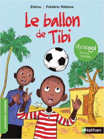 Le ballon de Tibi - adapté aux enfants DYS ou dyslexiques - Dès 7 ans