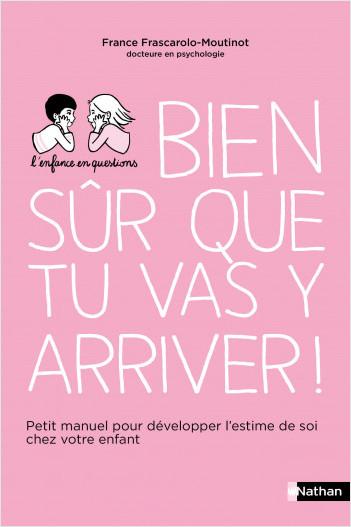 Bien sûr que tu vas y arriver ! Petit manuel pour développer l'estime de soi chez votre enfant - Pour les parents