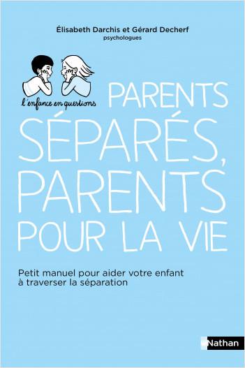 Parents séparés, parents pour la vie - Petit manuel pour aider votre enfant à traverser la séparation