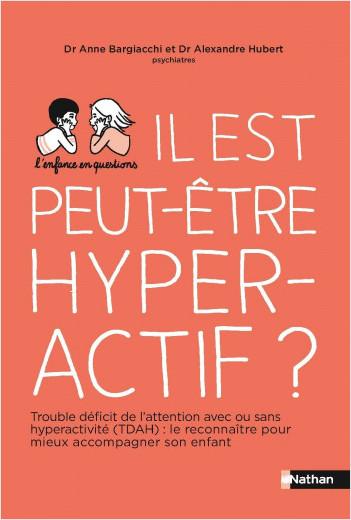 Il est peut-être hyperactif ? Troubles de déficit de l'attention avec ou sans hyperactivité : les reconnaître pour mieux accompagner son enfant - Pour les parents
