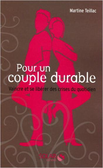 Pour un couple durable - Vaincre et se libérer des crises au quotidien