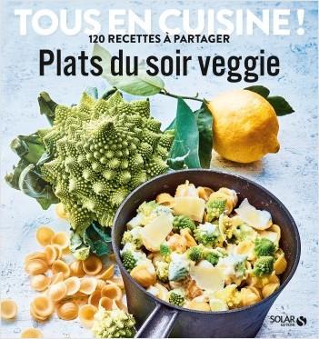 Plats du soir veggie - Tous en cuisine !