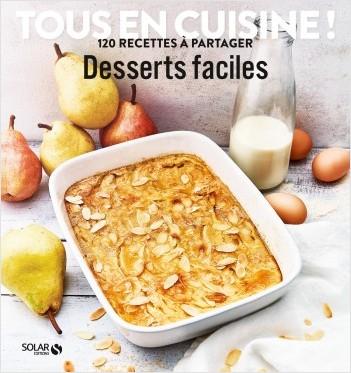 Desserts faciles - Tous en cuisine !