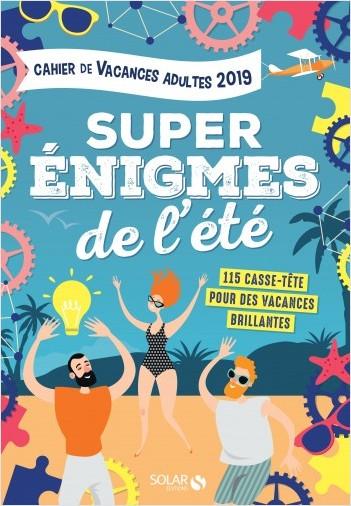 Cahier de vacances pour adultes 2019 Super énigmes de l'été