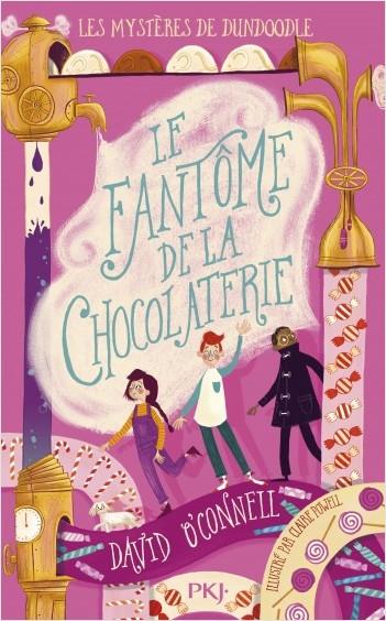 Les mystères de Dundoodle - Tome 1 : Le fantôme de la chocolaterie