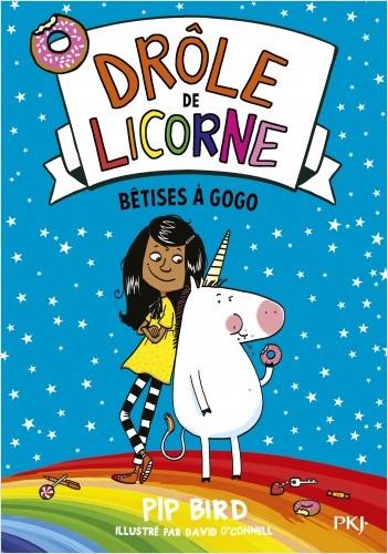 Drôle de licorne - tome 01 : Bêtises à gogo