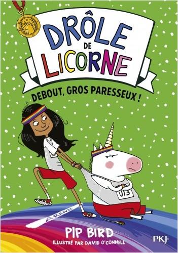 Drôle de licorne - tome 02 : Debout, gros paresseux !