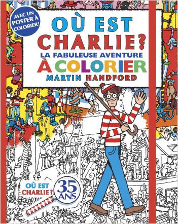 Où est Charlie ? – La fabuleuse Aventure à colorier – Compilation de jeux à colorier avec un poster à colorier – Dès 6 ans