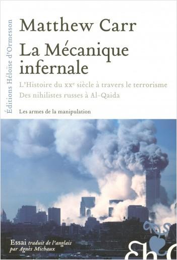 La mécanique infernale - L'histoire du XXè à travers le terrorisme des Nihilistes Russes à Al-Qaida