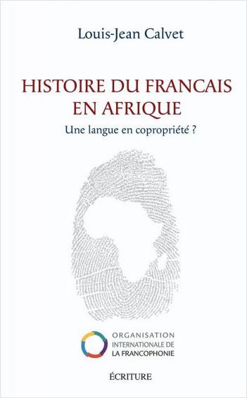 Histoire du français en Afrique - Une langue en copropriété ?