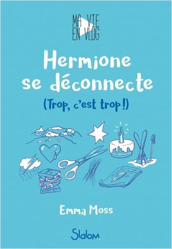 Ma vie en vlog, tome 3 : Hermione se déconnecte