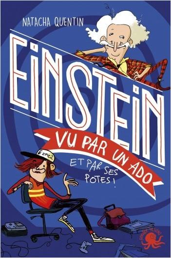 100 % Bio - Einstein vu par un ado - Biographie romancée jeunesse sciences - Dès 9 ans