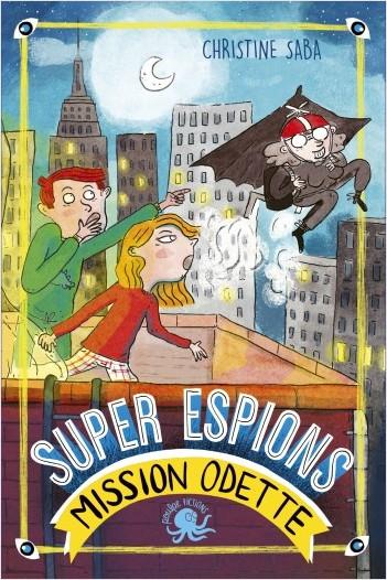 Super espions, mission Odette - Lecture roman jeunesse - Dès 8 ans