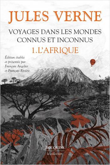 Voyages dans les mondes connus et inconnus. L'Afrique