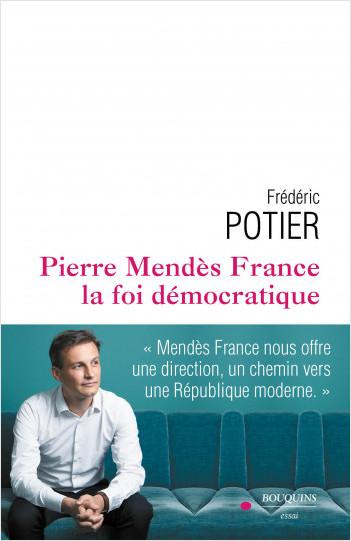 Pierre Mendès France, la foi démocratique