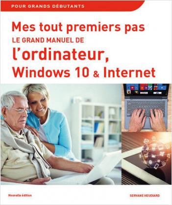 Mes tout premiers pas Le grand manuel de l'ordinateur, Windows 10 et Internet, 2e édition