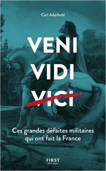 Veni, Vidi, ... Ces grandes défaites militaires qui ont fait la France