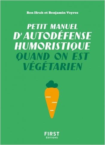 Petit Manuel d'autodéfense humoristique quand on est végétarien - Un guide de survie drôle et piquant pour les végé qui veulent avoir le dernier mot !
