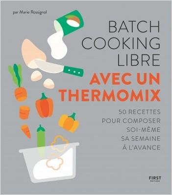 Batch cooking libre au Thermomix - 50 recettes pour composer soi-même sa semaine à l'avance