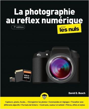 La Photographie au reflex numérique pour les Nuls, grand format, 7e éd.