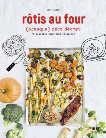 Rotis au four (presque) zéro déchet - 70 recettes pour tout valoriser