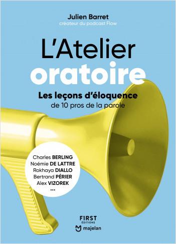 L'Atelier oratoire : Les leçons d'éloquence de 10 pros de la parole - Charles Berling, Noémie de Lattre, Rokhaya Diallo, Bertrand Périer, Alex Vizorek