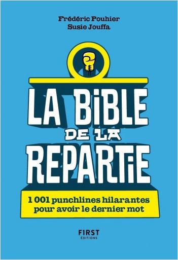La Bible de la repartie :1 001 punchlines hilarantes pour avoir le dernier mot !