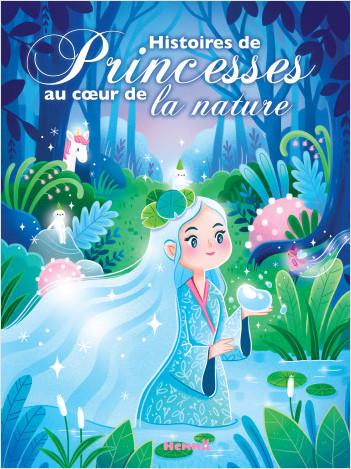 Histoires de Princesses au coeur de la nature - Recueil d'histoires - dès 3 ans