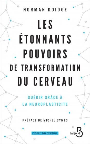 Les Étonnants Pouvoirs de transformation du cerveau - nouvelle édition