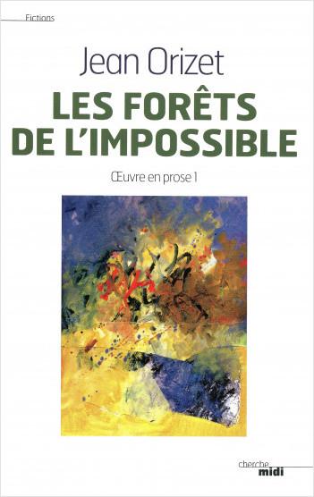 Les Forêts de l'impossible - Oeuvre en prose 1