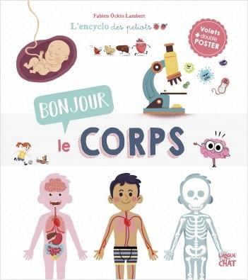Bonjour le corps ! - L'Encyclo des petiots - Encyclopédie animée illustrée - Anatomie - Dès 4 ans