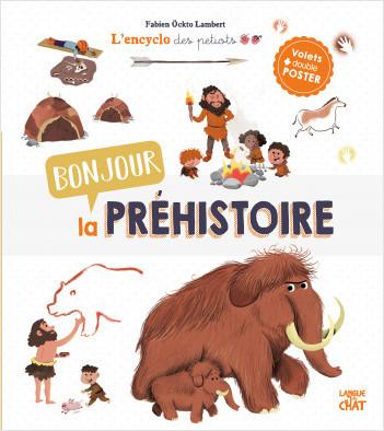 L'encyclo des petiots - Bonjour la préhistoire - Grande encyclopédie illustrée et animée - Dès 4 ans