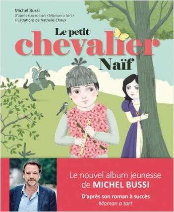 Le petit chevalier naïf - Album jeunesse illustré - Extrait du roman Maman a tort de Michel Bussi - Dès 3 ans