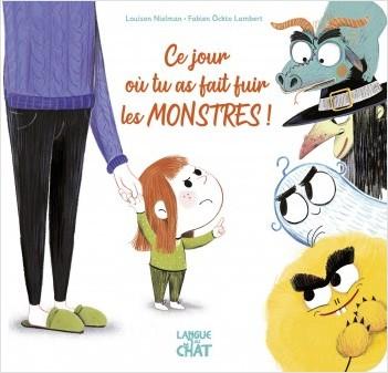 Ce jour où tu as fait fuir les monstres ! - album jeunesse illustré et cartonné - histoire - peur du noir - Dès 2 ans