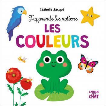 J'apprends les notions - Les couleurs - Tout-carton éveil, premières notions - Dès 2 ans