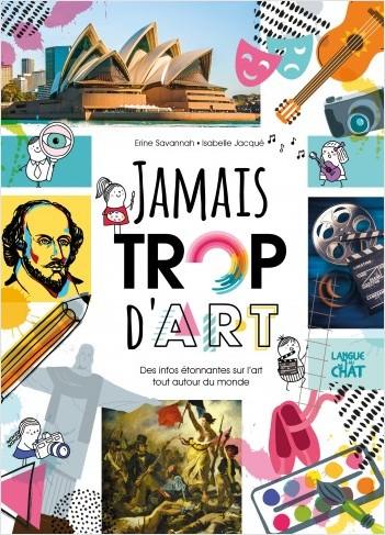 Jamais trop d'art - Encyclopédie sur l'art, la peinture, la scultpure, la musique - Photos et illustrations - Dès 6 ans