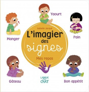 L'imagier des signes - Mes repas - Eveil - Signer avec bébé - Dès 6 mois