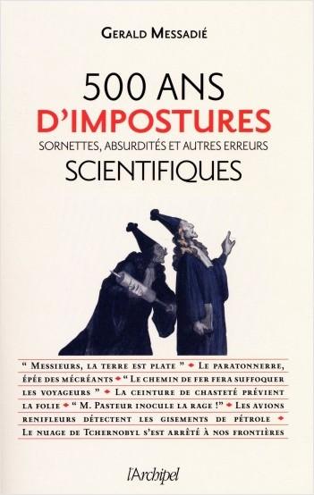 500 ans d'impostures scientifiques - Sornettes, absurdités et autres erreurs