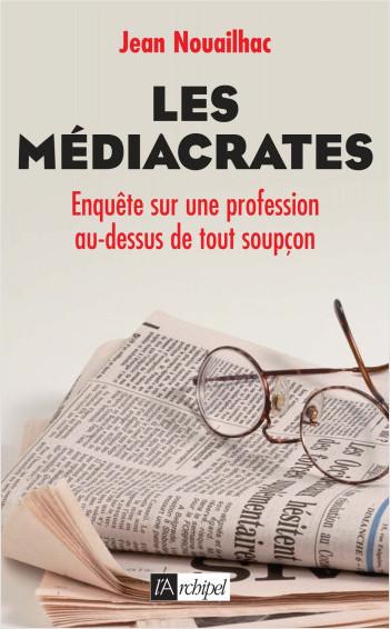 Les médiacrates - Enquête sur une profession au-dessus de tout soupçon