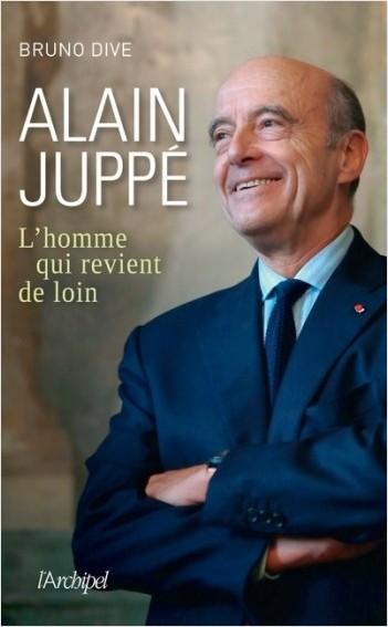 Alain Juppé - L'homme qui revient de loin