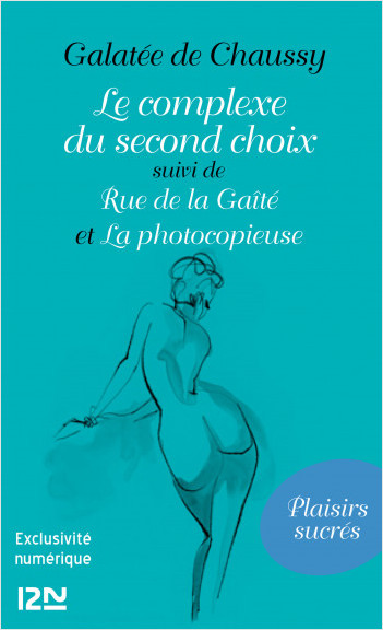 Le complexe du second choix suivi de Rue de la Gaîté et La photocopieuse