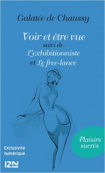 Voir et être vue Suivi de L'exhibitionniste et Le Free-lance