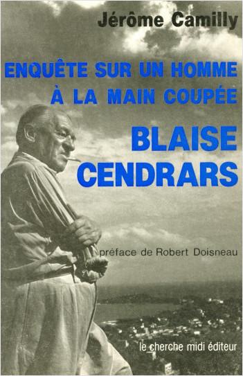 Enquête sur un homme à la main coupée : Blaise Cendrars