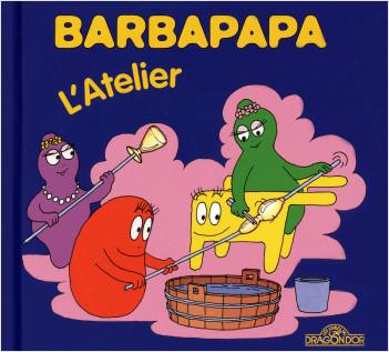 Barbapapa - L'Atelier - Album illustré - Dès 2 ans